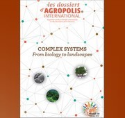 Agropolis International thematic file : Complex systems, from biology to lanscapes
